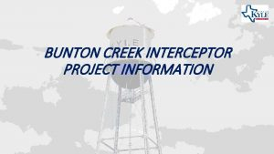 BUNTON CREEK INTERCEPTOR PROJECT INFORMATION Project Team and