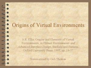 Origins of Virtual Environments S R Ellis Origins