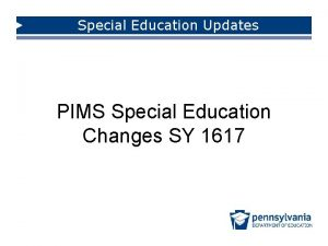 Special Education Updates PIMS Special Education Changes SY