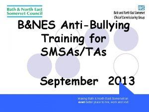 BNES AntiBullying Training for SMSAsTAs September 2013 Making