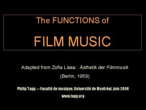 The FUNCTIONS of FILM MUSIC Adapted from Zofia