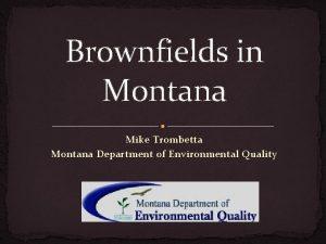 Brownfields in Montana Mike Trombetta Montana Department of