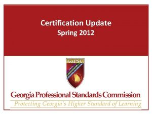 Certification Update Spring 2012 What is Certification up