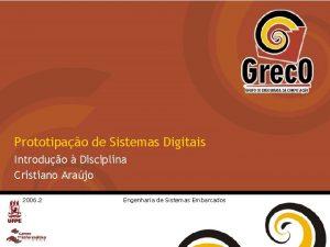 Prototipao de Sistemas Digitais Introduo Disciplina Cristiano Arajo