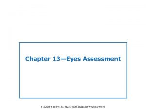 Chapter 13Eyes Assessment Copyright 2015 Wolters Kluwer Health