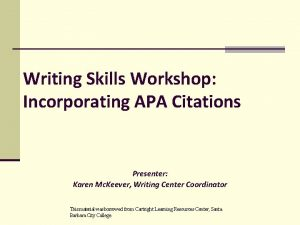 Writing Skills Workshop Incorporating APA Citations Presenter Karen