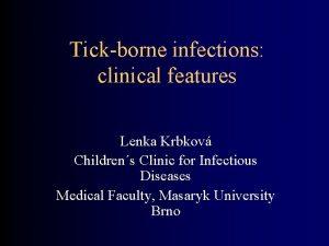 Tickborne infections clinical features Lenka Krbkov Childrens Clinic