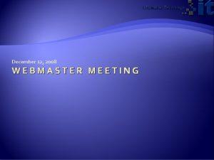 December 12 2008 WEBMASTER MEETING December 12 2008