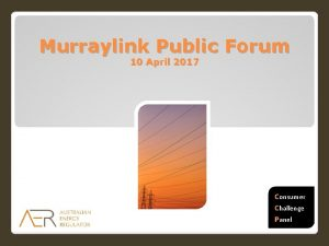 Murraylink Public Forum 10 April 2017 Consumer Challenge