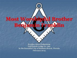 Most Worshipful Brother Benjamin Franklin Brother Steve Fetherman