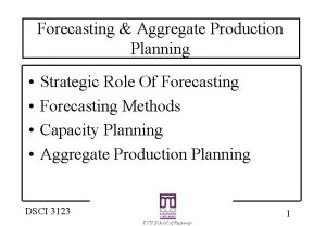 Forecasting Aggregate Production Planning Strategic Role Of Forecasting