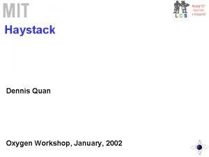 LCS Haystack Dennis Quan Oxygen Workshop January 2002