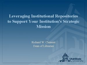 Leveraging Institutional Repositories to Support Your Institutions Strategic