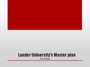 Lander Universitys Master plan Liz Jones The master
