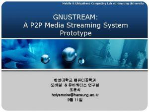 Mobile Ubiquitous Computing Lab at Hansung University GNUSTREAM