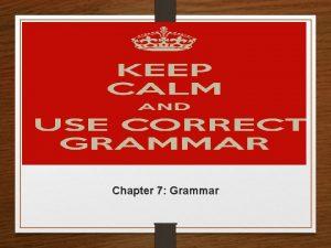 TSL 4240 Chapter 7 Grammar What is GRAMMAR