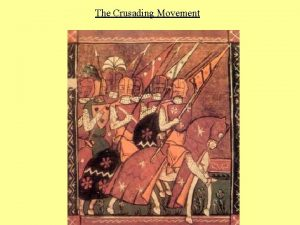The Crusading Movement The Crusading Movement I Introduction