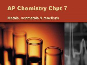 AP Chemistry Chpt 7 Metals nonmetals reactions Metals