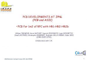 PCB DEVELOPMENTS AT IPNL PCB and ASIC PCB