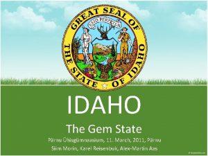 IDAHO The Gem State Prnu hisgmnaasium 11 March