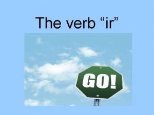 The verb ir Why is the verb ir