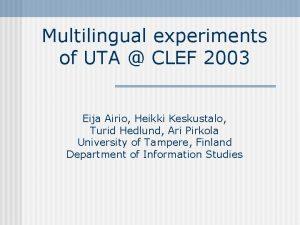 Multilingual experiments of UTA CLEF 2003 Eija Airio