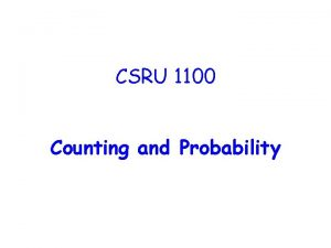 CSRU 1100 Counting and Probability Counting is Based