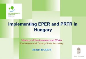 Implementing EPER and PRTR in Hungary Ministry of