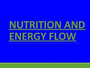 NUTRITION AND ENERGY FLOW HOW ORGANISMS OBTAIN ENERGY