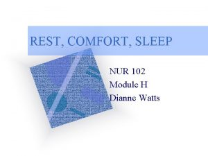 REST COMFORT SLEEP NUR 102 Module H Dianne