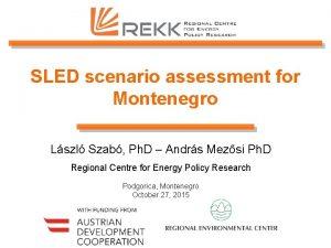 SLED scenario assessment for Montenegro Lszl Szab Ph