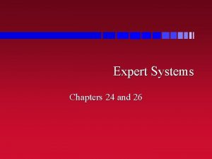 Expert Systems Chapters 24 and 26 Expert Systems