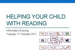 HELPING YOUR CHILD WITH READING Information Evening Tuesday