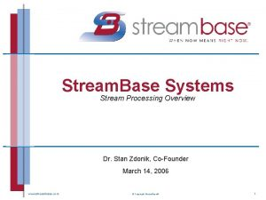 Stream Base Systems Stream Processing Overview Dr Stan