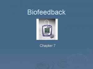 Biofeedback Chapter 7 Biofeedback Electronic or electromechanical instruments