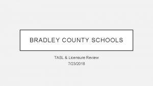 BRADLEY COUNTY SCHOOLS TASL Licensure Review 7232018 TASL