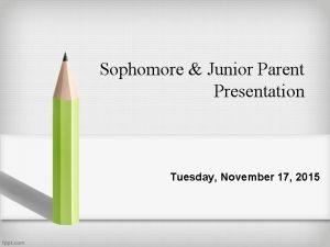 Sophomore Junior Parent Presentation Tuesday November 17 2015
