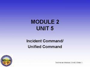 MODULE 2 UNIT 5 Incident Command Unified Command