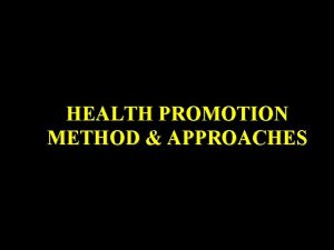 HEALTH PROMOTION METHOD APPROACHES APPROACHES TO HEALTHY PROMOTION
