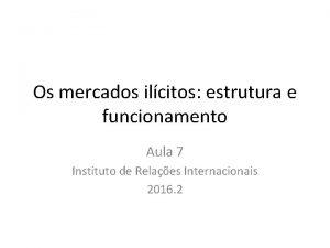Os mercados ilcitos estrutura e funcionamento Aula 7