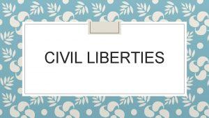 CIVIL LIBERTIES What are civil liberties Civil liberties