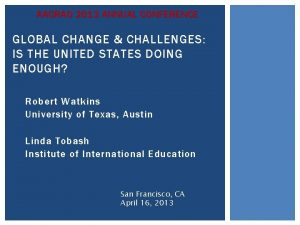 AACRAO 2013 ANNUAL CONFERENCE GLOBAL CHANGE CHALLENGES IS