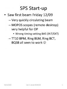 SPS Startup Saw first beam Friday 1209 Very