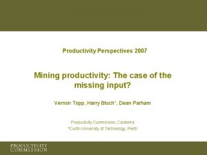 Productivity Perspectives 2007 Mining productivity The case of