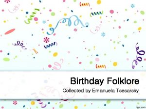 Birthday Folklore Collected by Emanuela Tsesarsky Overview Collected
