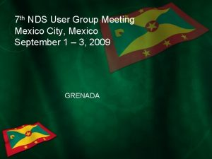 7 th NDS User Group Meeting Mexico City