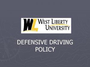 DEFENSIVE DRIVING POLICY Defensive Driving Policy West Liberty