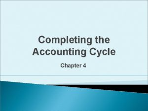 Completing the Accounting Cycle Chapter 4 The Accounting