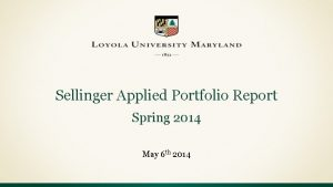 Sellinger Applied Portfolio Report Spring 2014 May 6