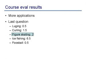 Course eval results More applications Last question Luging